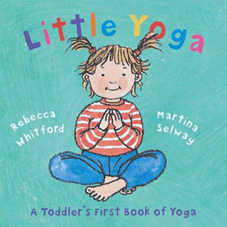 Little Yoga: A Toddler's First Book of Yoga