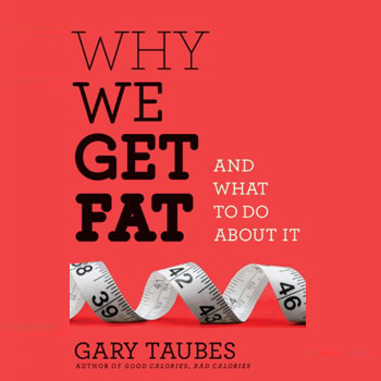 Why We Get Fat: And What To Do About It by Gary Taubes