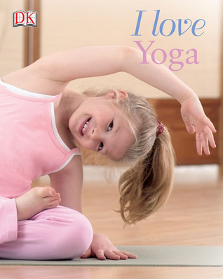 I Love Yoga (Yoga for Kids)
