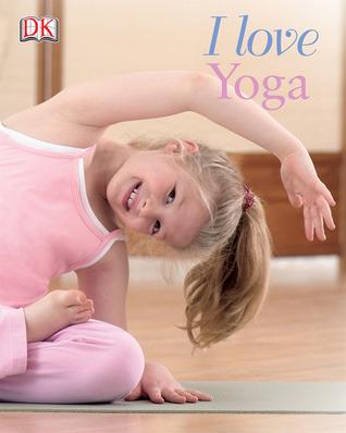 I Love Yoga (Yoga for Kids)