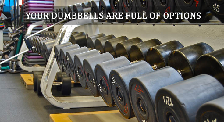 Your Dumbbells Are Full Of Options