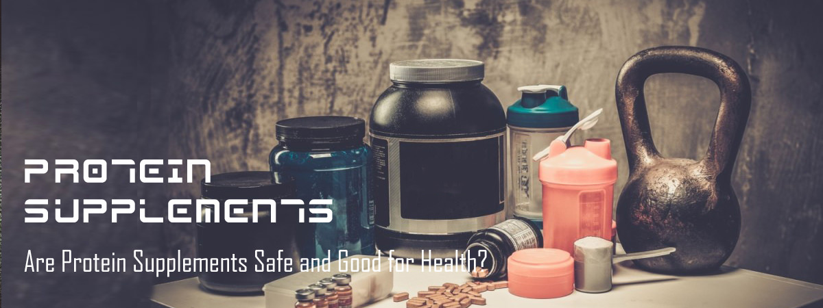 Are Protein Supplements Safe and Good for Health